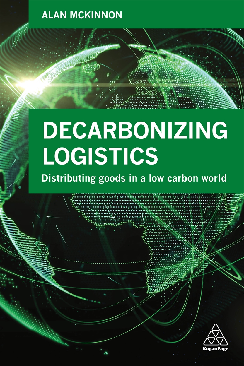 Decarbonizing Logistics by Alan McKinnon