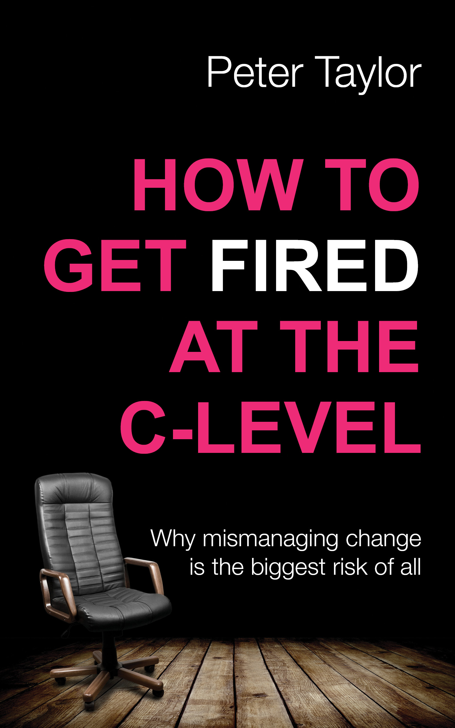 How to Get Fired at C-Level by Peter Taylor